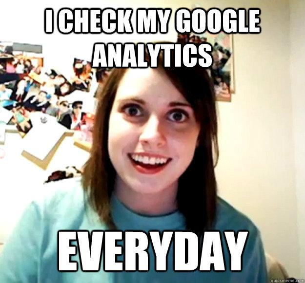 I check my Google Analytics every day!